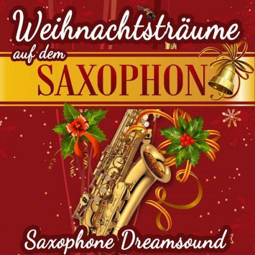 Saxophone Dreamsound - Weihnachtstraume auf dem Saxophon (2013)