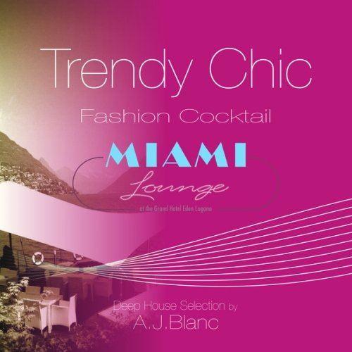 VA - Trendy Chic: Miami Lounge (Fashion Cocktail) (2014)