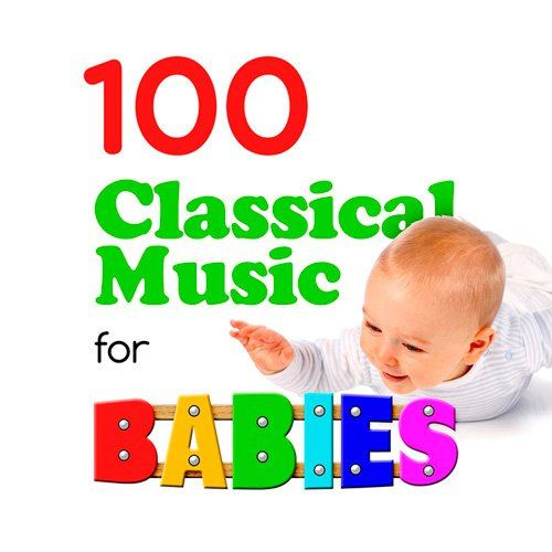 100 Classical Music for Babies (2015)