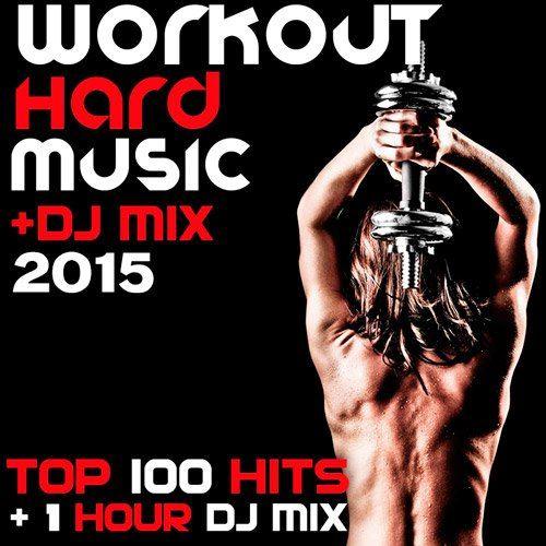 Workout Hard Music DJ Mix 2015 Top 100 Hits (2015)