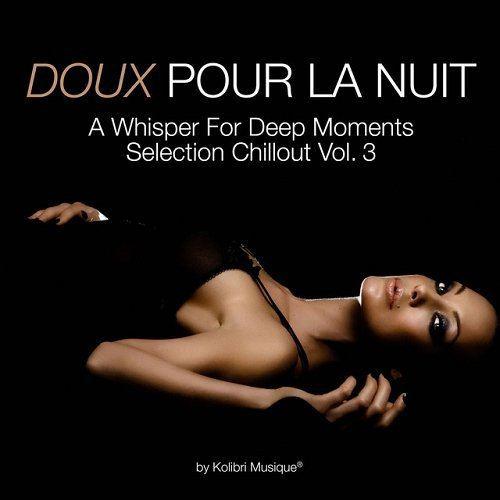 Doux pour la nuit Vol 3 A Whisper for Deep Moments Selection Chillout (2015)