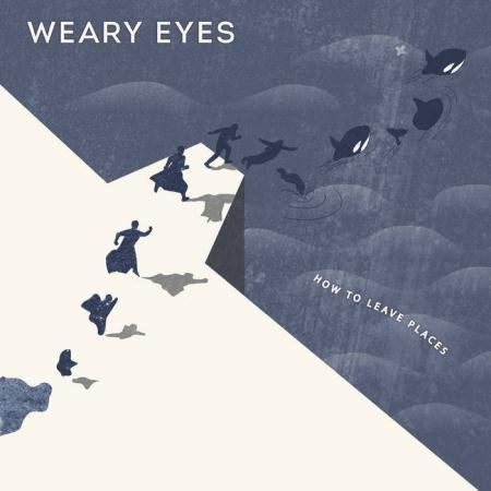 Weary Eyes - How To Leave Places (2015)
