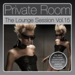 Private Room — The Lounge Session, Vol. 15 (The Best in Lounge, Downtempo Grooves and Ambient Chillers) (2015)