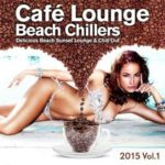 Cafe Lounge Beach Chillers 2015 Vol 1 Delicious Beach Sunset Lounge and Chill Out (2015)