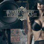 Sweet Cherry Deep Miami 30 Deep House Tunes (2015)