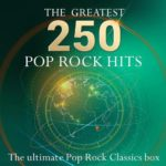 The Greatest 250 Pop Rock Hits — The Ultimate Pop & Rock Classics Box (2015)