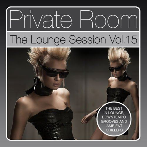 Private Room - The Lounge Session, Vol. 15 (The Best in Lounge, Downtempo Grooves and Ambient Chillers) (2015)