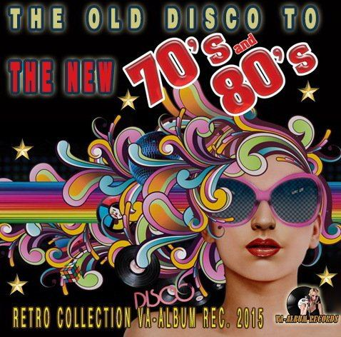 The Old Disco 70s 80s To The New (2015)
