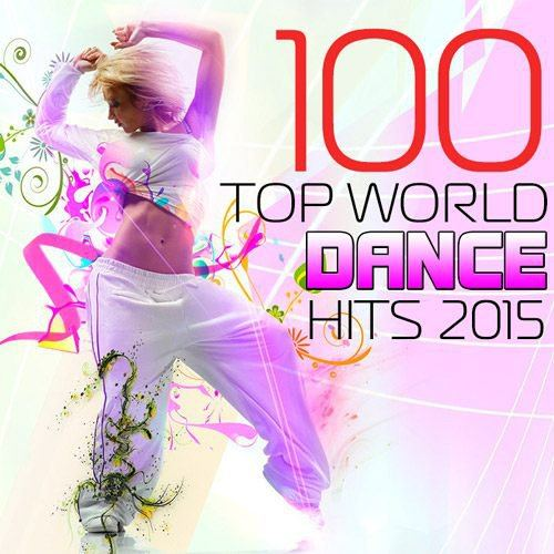 100 Top World Dance Hits 2015 (2015)