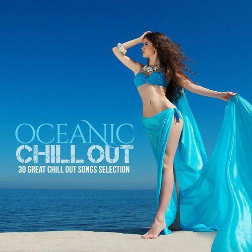 Oceanic Chill Out 30 Great Chill Out Selection (2015)
