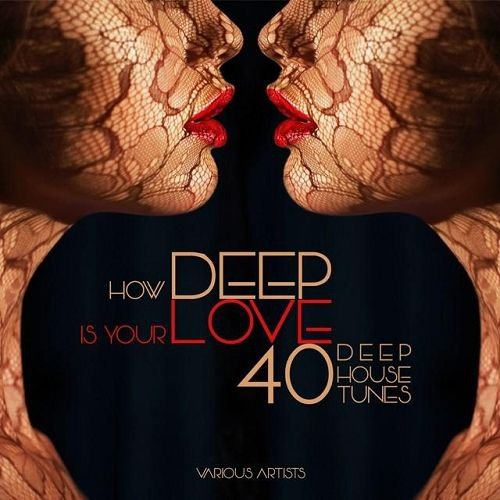 How DEEP Is Your Love 40 Deep House Tunes (2015)