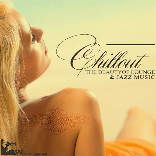 Chillout The Beauty of Lounge & Jazz Music (2015)