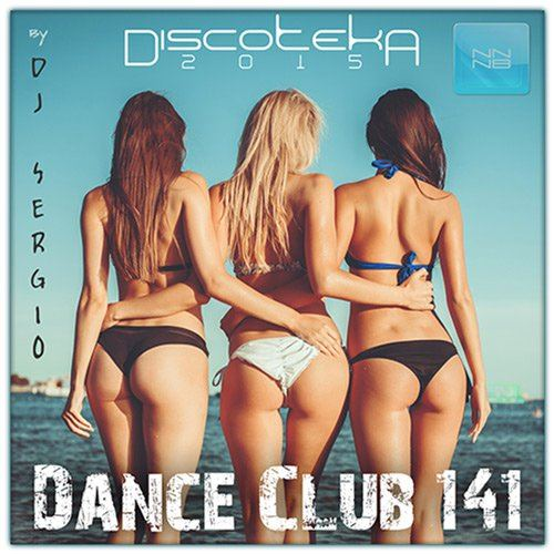 Дискотека 2015 Dance Club Vol.141 (2015)