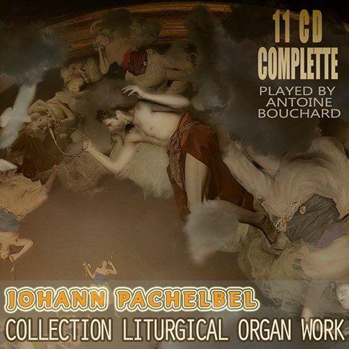 Antoine Bouchard - Joahann Pachelbel: Collection Liturgical Organ Work (1999-2001)