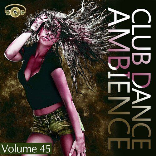 Club Dance Ambience Vol.45 (2015)