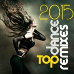 Top Dance Remixes 2015 (2015)
