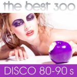 The Best 300 Disco 80-90s (2015)