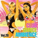 Club Dance Ambience Vol.28 (2015)